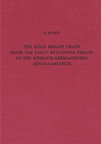Brown K. The gold breast chain from the early Byzantine period in the Römisch-Germanisches Zentralmuseum‎.