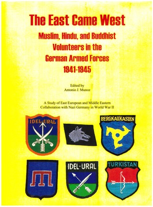 The East Came West. Muslim, Hindu, and Buddhist Volunteers in the German Armed Forces 1941-1945
