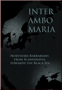 Inter Ambo Maria. Northern Barbarians from Scandinavia towards the Black Sea